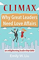 Climax: Why Great Leaders Need Love Affairs: An Enlightening Leadership Fable
