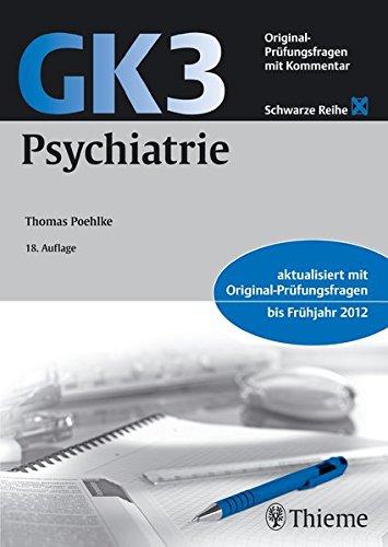GK3 Psychiatrie: Original Pruefungsfragen mit Kommentar