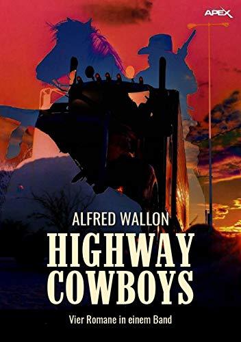 HIGHWAY COWBOYS: Vier Romane in einem Band!