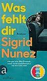 Buchinformationen und Rezensionen zu Was fehlt dir: Roman von Sigrid Nunez