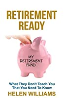 Retirement Ready: What They Don't Teach You That You Need to Know