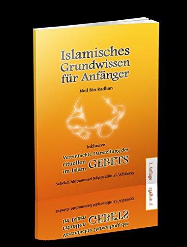 Islamisches Grundwissen für Anfänger: inkl. Vereinfachte Darstellung des rituellen Gebetes im Islam