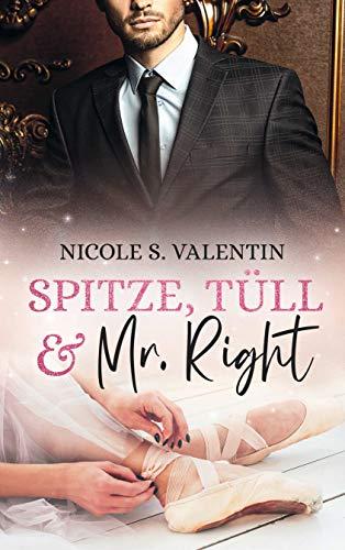Spitze, Tüll und Mr Right: Liebesroman von [Nicole S.  Valentin]