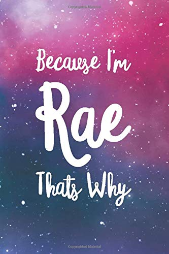 Because I'm Rae Thats Why: Personalized Name Journal Writing Notebook For Girls and Women