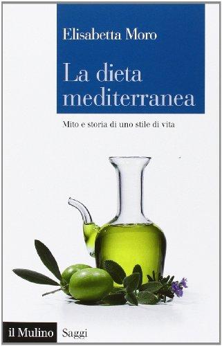 La dieta mediterranea. Mito e storia di uno stile di vita
