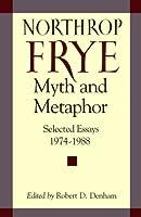 Northrop Frye, Myth and Metaphor: Selected Essays, 1974-1988