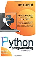 Python Programming for Beginners: A Step-By-Step Guide to Learn Python Basics in 7 Days. Master python programming quickly with a detailed and straightforward language with many practical examples.