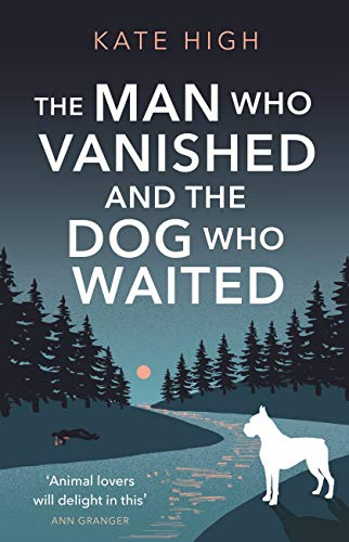The Man Who Vanished and the Dog Who Waited: A heartwarming mystery by [Kate High]