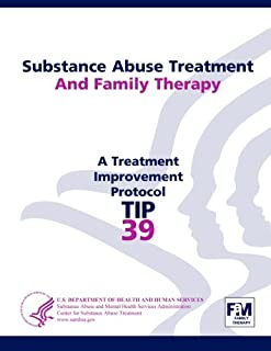 Substance Abuse Treatment and Family Therapy: Treatment Improvement Protocol Series (Tip 39)