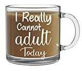 I Really Cannot Adult Today Funny Coffee Mug - 13oz Clear Glass Coffee Mug - Funny Office Sarcasm and Childish Humor Coffee Mug or Tea Cup - Pun I Can't Adult Today - By CBT Mugs