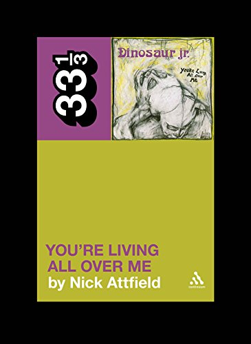 Dinosaur Jr.'s You're Living All Over Me (33 1/3 Book 82) (English Edition)