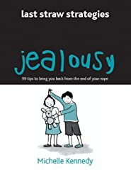 Jealousy: 99 Tips to Bring You Back from the End of Your Rope (Last Straw Strategies): Michelle Kennedy