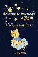 Cuentos de meditación para niños: Un Increíble Libro de Cuentos para Dormir para que sus Hijos se duerman Fácilmente y Disfruten de Sueños Maravillosos