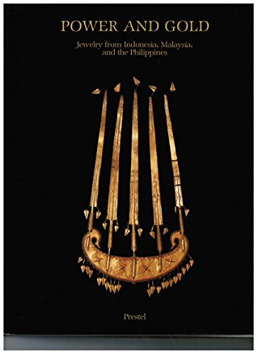 Power and Gold: Jewellery from Indonesia, Malaysia and the Philippines from the Collection of the Barbier-Mueller Museum, Geneva (African, Asian & Oceanic Art S.)