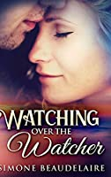 Watching Over the Watcher: Large Print Hardcover Edition