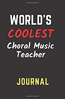 World`s Coolest Choral Music Teacher Journal: Perfect Gift/Present for Appreciation, Thank You, Retirement, Year End, Co-w...