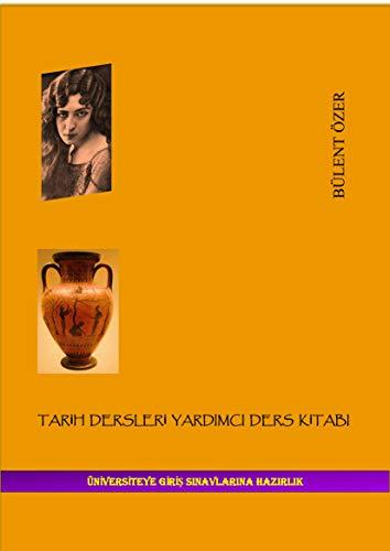 TARİH DERSLERİ YARDIMCI DERS KİTABI: ÜNİVERSİTEYE GİRİŞ SINAVLARINA HAZIRLIK (English Edition)