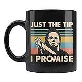 NA Taza Just The Tip I Promise, Michael Myers fanáticos de Las películas de Asesinos en Serie para Halloween, Tazas de café de cerámica Negra