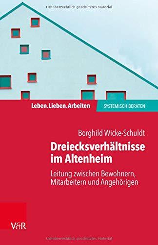 Dreiecksverhältnisse im Altenheim - Leitung zwischen Bewohnern, Mitarbeitern und Angehörigen