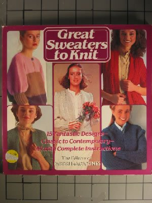 Great sweaters to knit: 15 fantastic designs, classic to contemporary, all with complete instructions