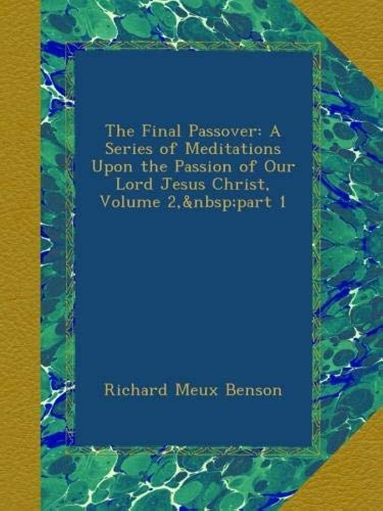 ポジション取り壊すかなりのThe Final Passover: A Series of Meditations Upon the Passion of Our Lord Jesus Christ, Volume 2,?part 1