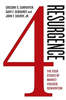 Resurgence: The Four Stages of Market-Focused Reinvention by [Gregory S. Carpenter, Gary F. Gebhardt, John F. Sherry, Jr.]