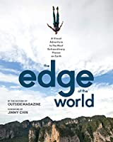 The Edge of the World: A Visual Adventure to the Most Extraordinary Places on Earth