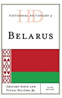 Historical Dictionary of Belarus (Historical Dictionaries of Europe)