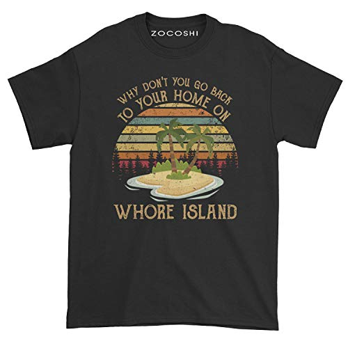 Men's Why Don't You Go Back to Your Home On Whore Island T-Shirt (Black, Medium)