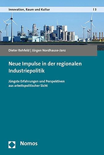 Neue Impulse in der regionalen Industriepolitik: Jüngste Erfahrungen und Perspektiven aus arbeitspolitischer Sicht (Innovation, Raum und Kultur, Band 3)