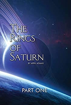 The Rings of Saturn: Part One (The GwenSeven Saga Book 4) by [April Adams]