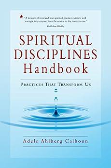 Spiritual Disciplines Handbook: Practices That Transform Us (Transforming Resources) by [Adele Ahlberg Calhoun]
