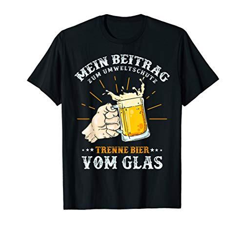 Bier Sauf & Party Sprüche Tee Umweltschutz Trenne Bier Glas T-Shirt