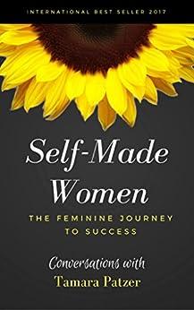 Self Made Women: The Feminine Journey to Success by [Tamara Patzer, Kate Theriot, Martha Melendez, Shari Pheasant, Dora Vilk-Shapiro, Angie LeBlanc, Mala Rama, Bonnie Fatio]