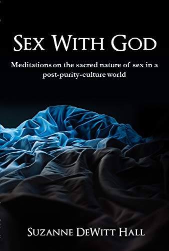 Sex With God: Meditations on the sacred nature of sex in a post-purity-culture world (Where True Love Is Book 6) (English Edition)