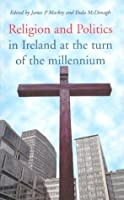 Religion and Politics in Ireland at the Turn of the Millennium: Essays in Honour of Garret Fitzgerald on the Occasion of His Seventy-Fifth Birthday
