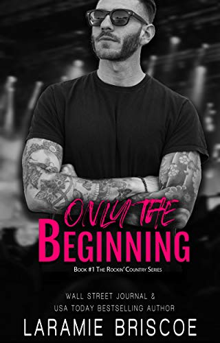 Only The Beginning: An Opposites Attract Rocker Romance (Rockin' Country Book 1)