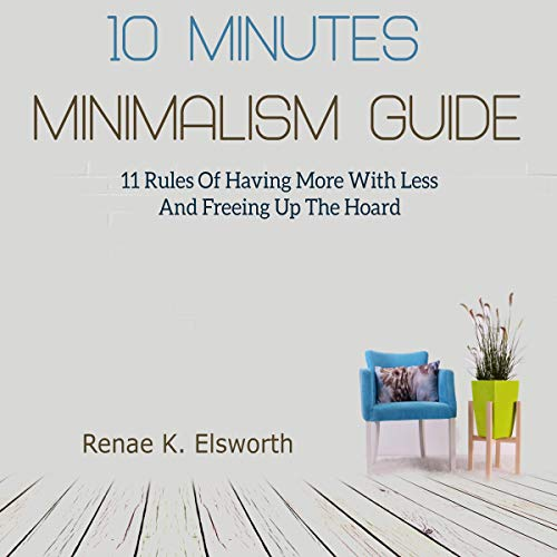 10 Minutes Minimalism Guide     11 Rules of Having More with Less and Freeing Up the Hoard              By:                                                                                                                                 Renae K. Elsworth                               Narrated by:                                                                                                                                 Tiffany Pierson                      Length: 1 hr and 5 mins     Not rated yet     Overall 0.0