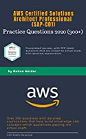 SAP-C01 Practice Questions (300+): AWS Certified Solutions Architect Professional 2020: Guaranteed Pass with over 300+ high quality questions and detailed explanations Front Cover