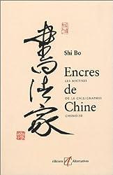 Encres de chine - Les Maîtres de la calligraphie chinoise de Shi Bo