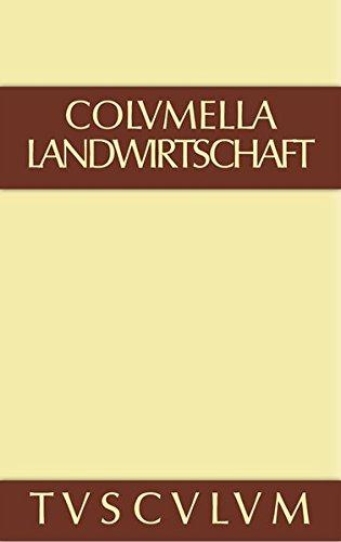 Lucius Iunius Moderatus Columella: Zwölf Bücher über Landwirtschaft · Buch eines Unbekannten über Baumzüchtung.: Lucius Iunius Moderatus Columella: ... Landwirtschaft.... Band I (Sammlung Tusculum)