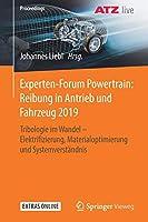Experten-Forum Powertrain: Reibung in Antrieb und Fahrzeug 2019: Tribologie im Wandel - Elektrifizierung, Materialoptimierung und Systemverstaendnis (Proceedings)