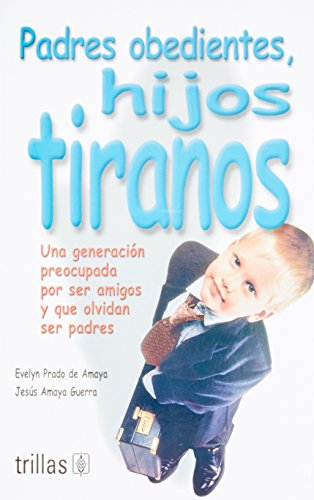 Padres obedientes, hijos tiranos / Obedient Parents, Tyrant Children: Una generación preocupada por