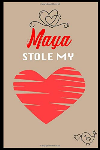Maya Stole My Heart: ⭐ 6x9 Lined notebook Journal | 120 pages | Personalized Gift for Maya | Gift for Valentine's Day | Valentine Gift for Wife ... Gift for Girlfriend| valentine gift for her