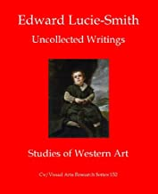 Edward Lucie-Smith: Uncollected Writings-Studies of Western Art (Cv/Visual Arts Research Book 152)