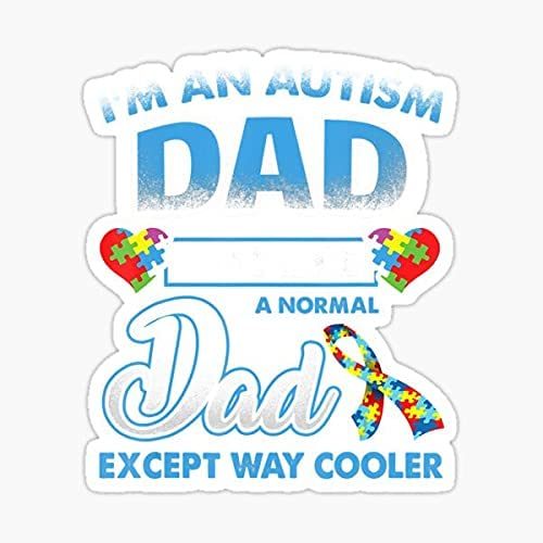 Im an Autism Dad Like Normal Except Dallas Mall Fatherhood Way Max 41% OFF Sticker S