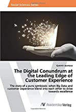 The Digital Conundrum at the Leading Edge of Customer Experience: The story of a pure symbiosis: when Big Data and customer experience blend into each other to drive towards excellence