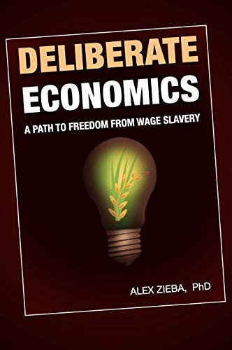 Deliberate Economics: A path to freedom from wage slavery (English Edition)