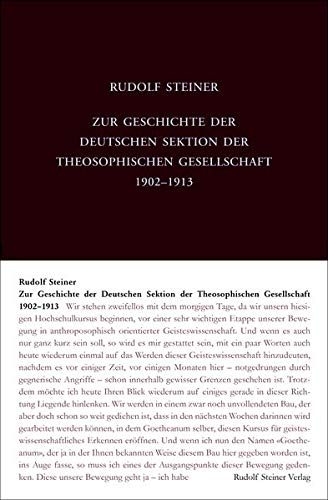 Zur Geschichte der Deutschen Sektion der Theosophischen Gesellschaft 1902–1913: Vorträge, Ansprachen, Berichte und Protokolle (Rudolf Steiner Gesamtausgabe: Schriften und Vorträge)