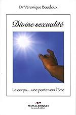 Divine sexualité le corps une porte vers l'âme de Véronique Baudoux